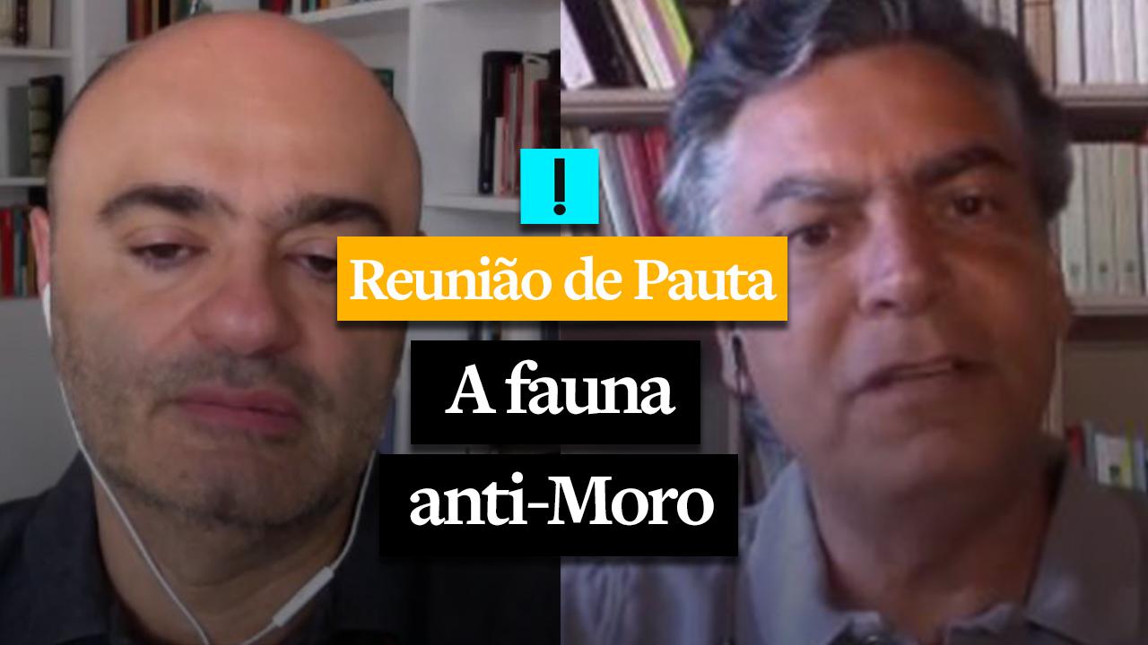 REUNIÃO DE PAUTA: A fauna anti-Moro