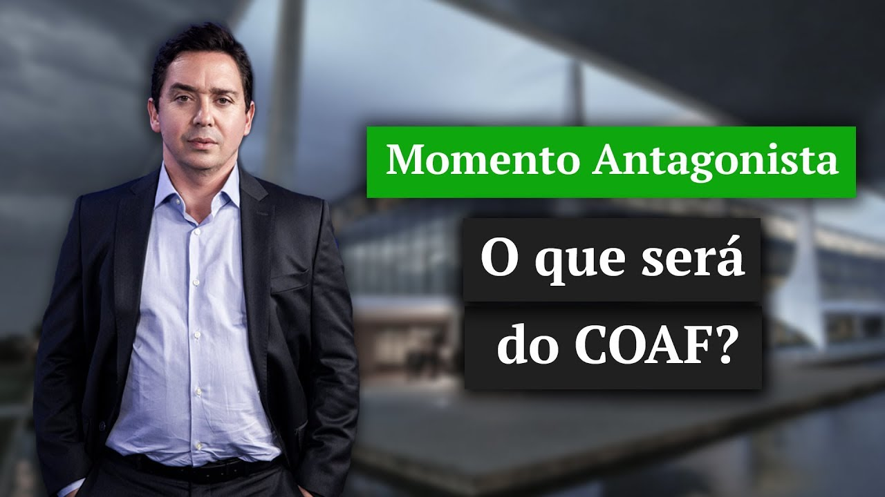 MOMENTO ANTAGONISTA: TUDO SOBRE O 'CASO COAF'