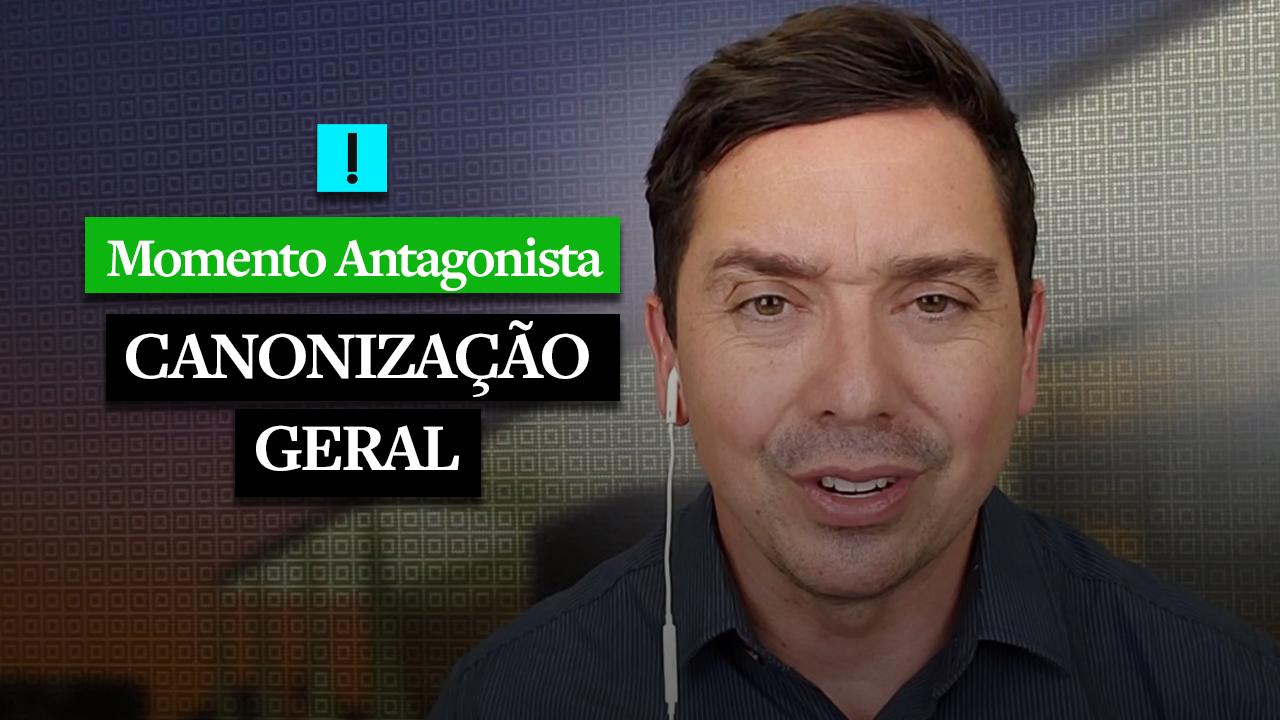 MOMENTO ANTAGONISTA: CANONIZAÇÃO GERAL