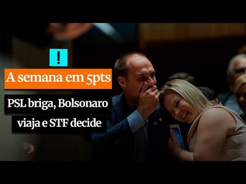 A SEMANA EM 5 PONTOS: PSL briga, Bolsonaro viaja e STF decide