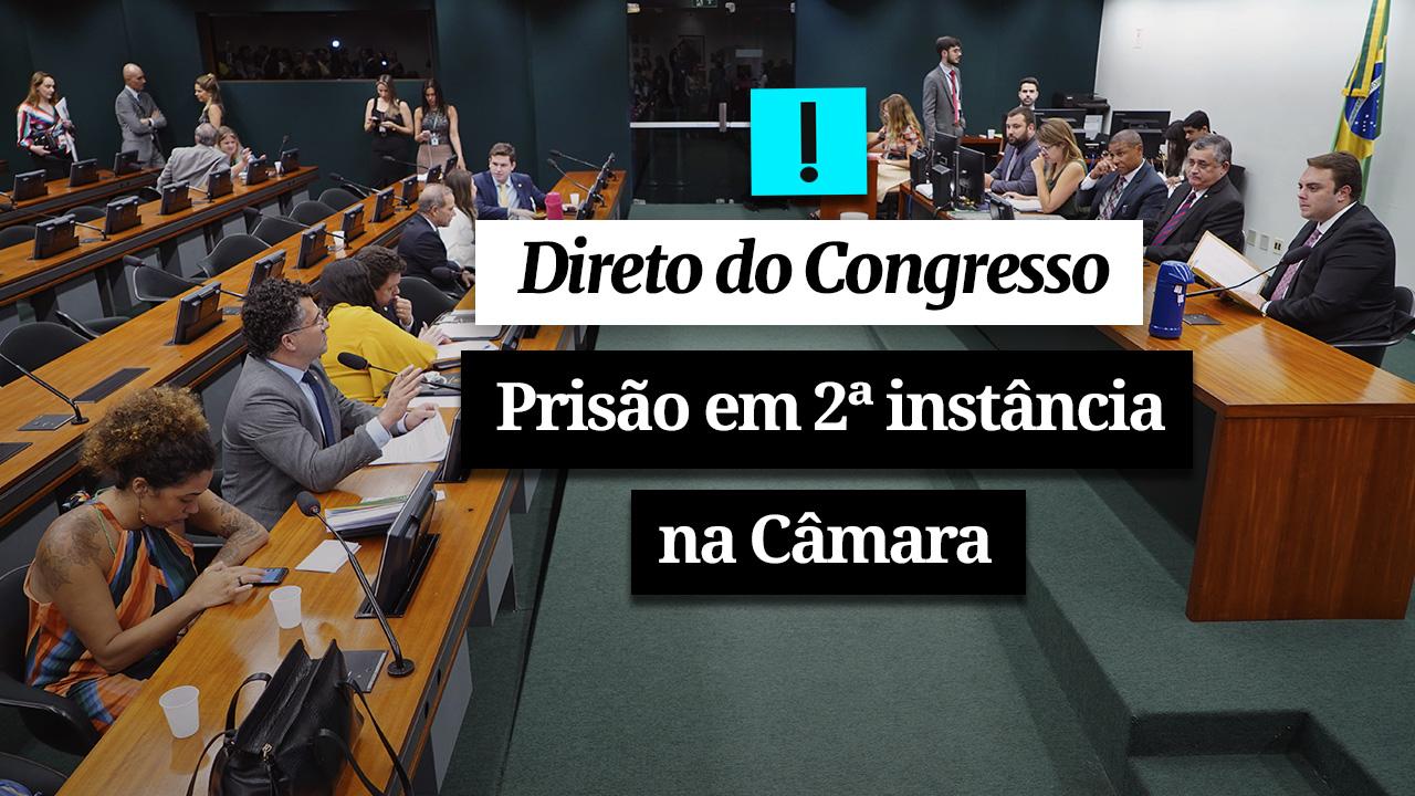 Direto do Congresso: a prisão em 2ª instância na Câmara