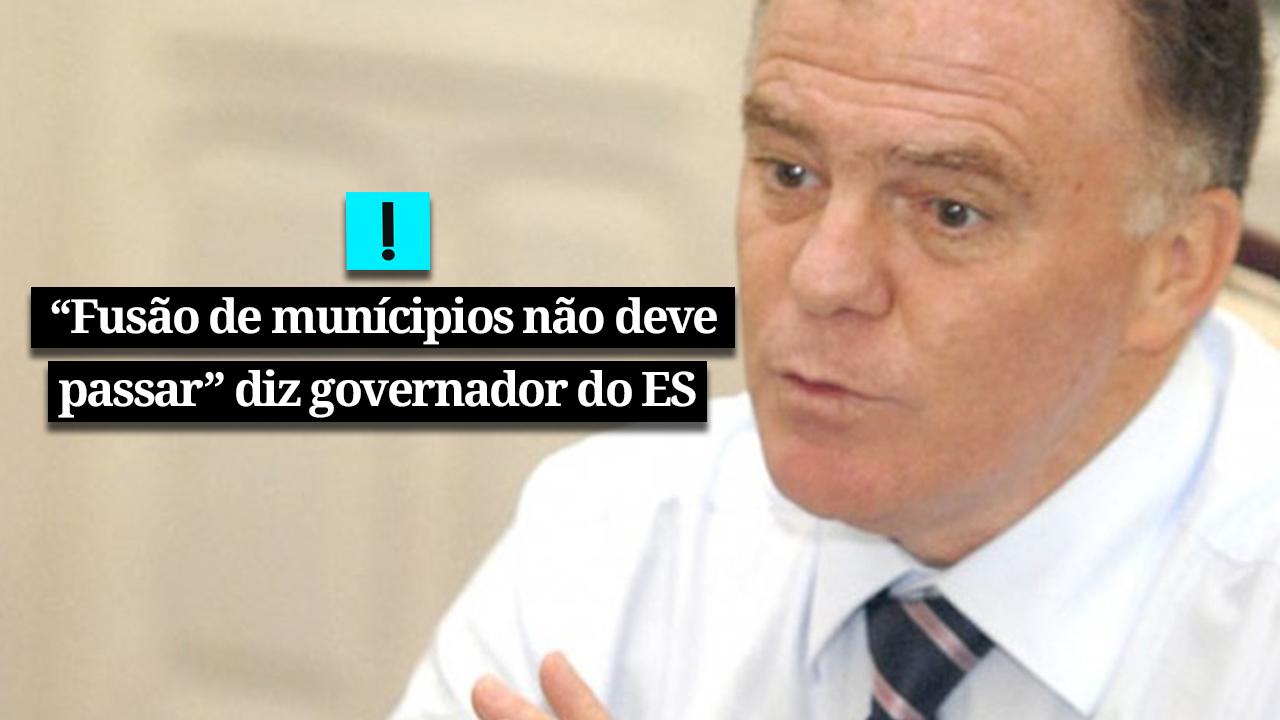 """Vídeo: """"Fusão de municípios é importante, mas não deve passar"""", diz Renato Casagrande"""
