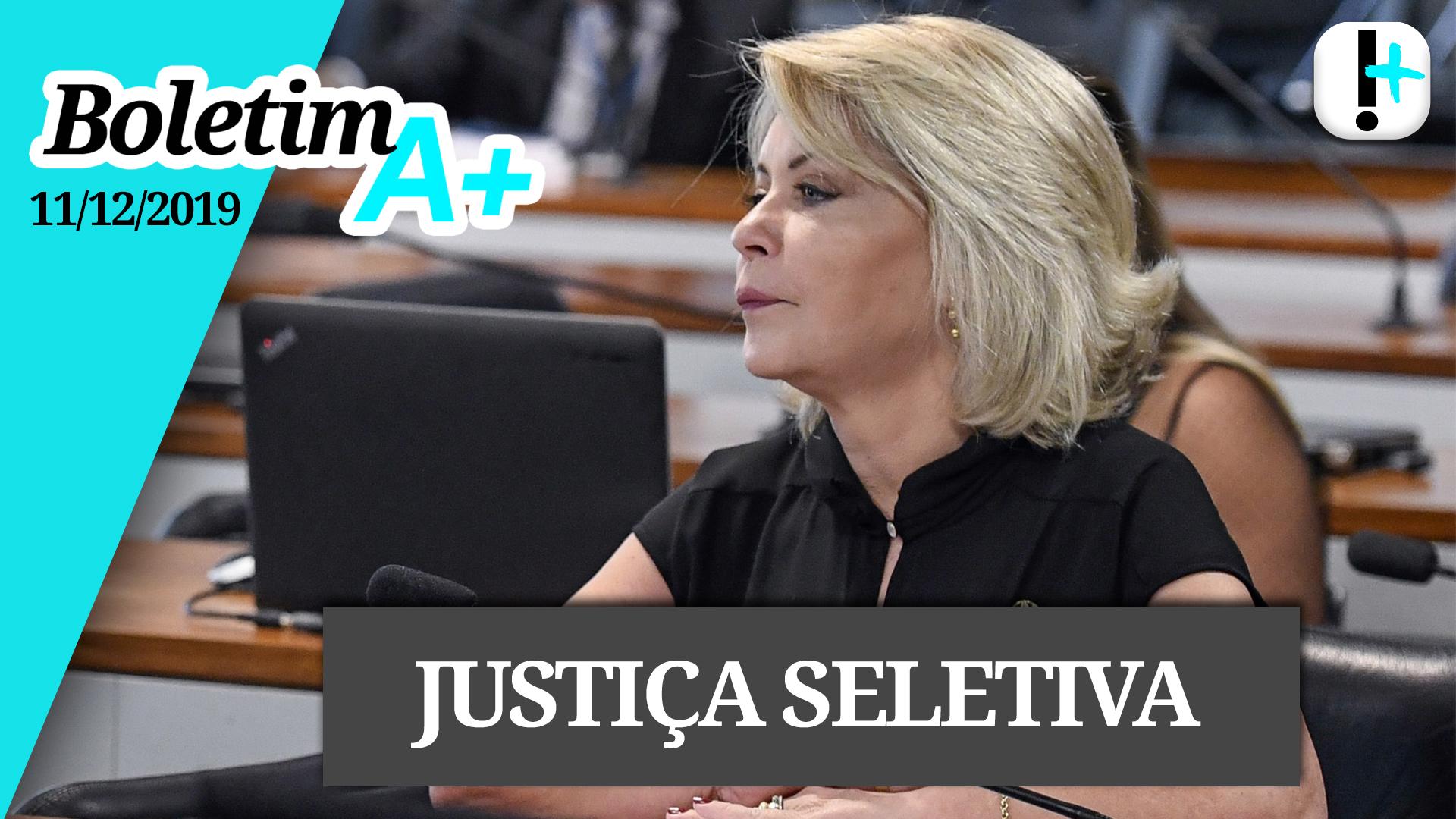 Boletim A+: Justiça seletiva