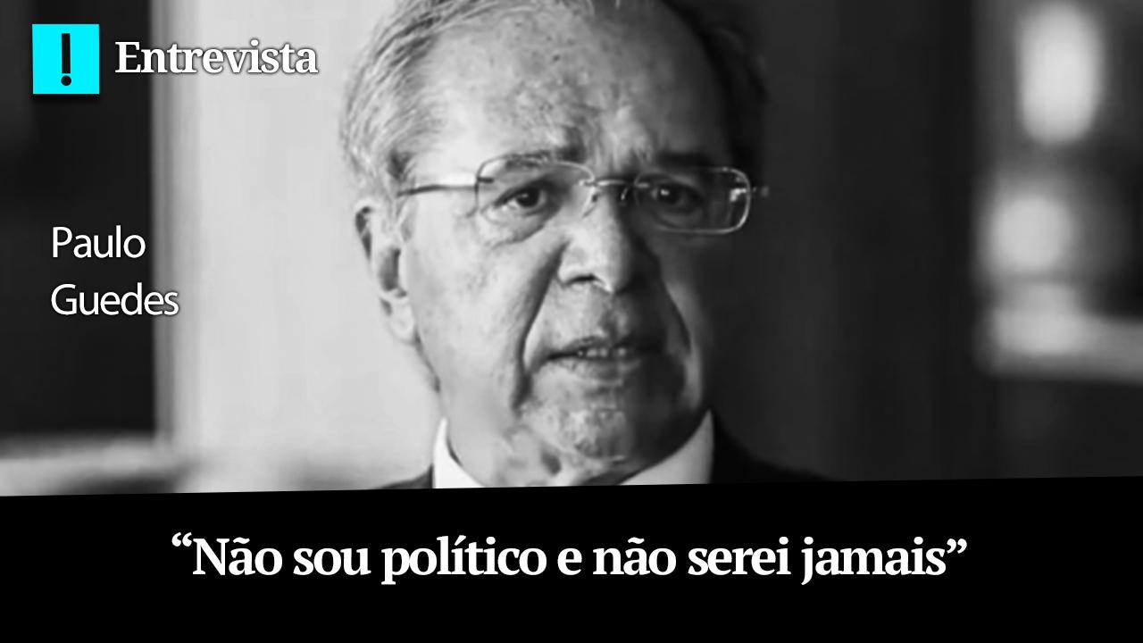 """ENTREVISTA: """"Não sou político e não serei jamais"""", diz Guedes"""