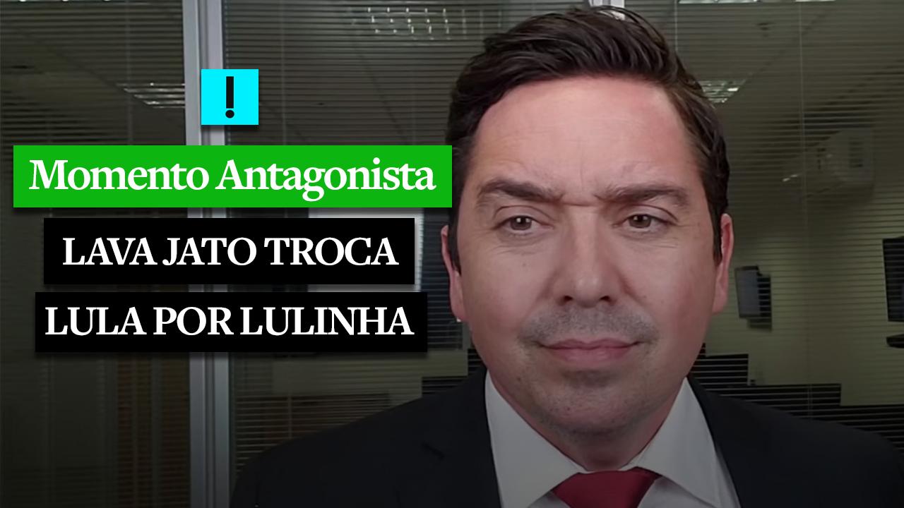 MOMENTO ANTAGONISTA: LAVA JATO TROCA LULA POR LULINHA