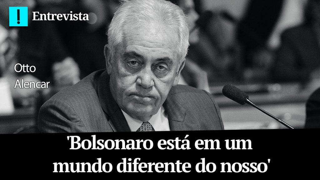 'Bolsonaro está em um mundo diferente do nosso', diz Otto Alencar