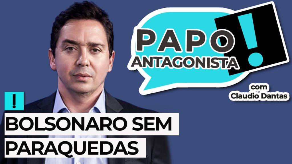 AO VIVO: Bolsonaro sem Paraquedas – Papo Antagonista com Claudio Dantas